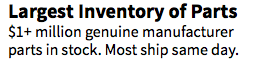 Largest Inventory of Parts $1+ million genuine manufacturer parts in stock. Most ship same day.