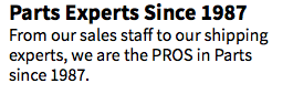 Parts Experts Since 1987 From our sales staff to our shipping experts, we are the PROS in Parts since 1987.